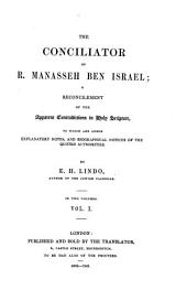 The Conciliator of R. Manasseh Ben Israel: A Reconcilement of the Apparent Contradictions in Holy Scripture ; to which are Added Explanatory Notes, and Biographical Notices of the Quoted Authorities