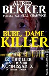 Bube, Dame, Killer: 12 Thriller aus der Serie Kommissar X in einem Band: 1200 Seiten Cassiopeiapress Spannung