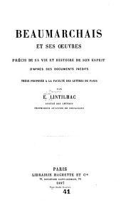 Beaumarchais et ses œuvres: précis de sa vie et histoire de son esprit, d'après des documents inédits