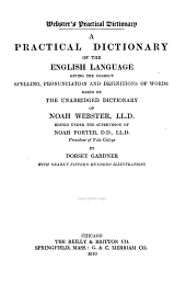 Webster's Practical Dictionary: A Practical Dictionary of the English Language Giving the Correct Spelling, Pronunciation and Definitions of Words Based on the Unabridged Dictionary of Noah Webster ...