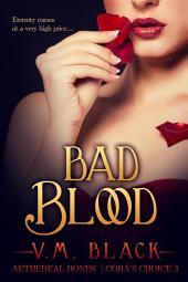 Bad Blood: Cora's Choice Billionaire Vampire Romance #3