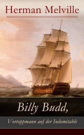 Billy Budd, Vortoppmann auf der Indomitable (Vollständige deutsche Ausgabe): Die Geschichte eines jungen Matrosen