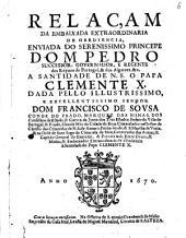 Relaçam da embaixada extraordin. ... de obediencia, enviada do Princ. D. Pedro a Santitade Papa Clemente X.