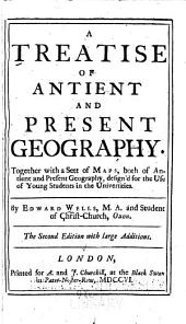 A Treatise of Ancient and Present Geography: Together with a Sett of Maps, Both of Ancient and Present Geography, Design'd for the Use of Young Students in the Universities