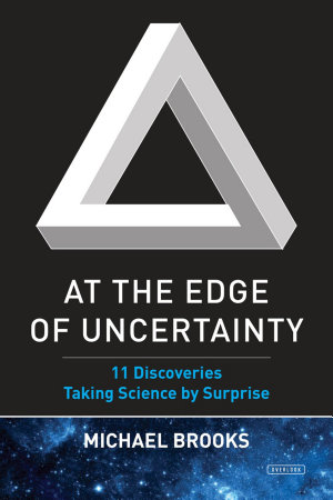 At the Edge of Uncertainty  11 Discoveries Taking Science by Surprise