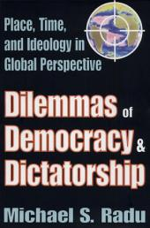 Dilemmas of Democracy and Dictatorship: Place, Time and Ideology in Global Perspective