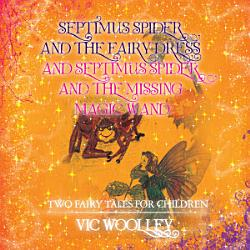 Septimus Spider And The Fairy Dress And Septimus Spider And The Missing Magic Wand Book PDF