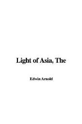 The Light of Asia: Or, The Great Renunciation. (Mahâbhinishkramana). Being the Life and Teaching of Gautama, Prince of India and Founder of Buddhism. (As Told in Verse by an Indian Buddhist.)