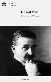Delphi Complete Works of L. Frank Baum (Illustrated)