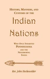 History, Manners and Customs of the Indian Nations: Who Once Inhabited Pennsylvania and the Neighboring States