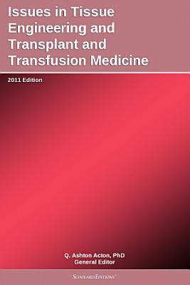 Issues in Tissue Engineering and Transplant and Transfusion Medicine  2011 Edition PDF