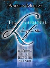 The Spiritual Life: The Presence of Jesus through the Holy Spirit