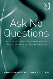 Ask No Questions: An International Legal Analysis on Sexual Orientation Discrimination