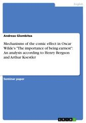 """Mechanisms of the comic effect in Oscar Wilde's """"The importance of being earnest"""": An analysis according to Henry Bergson and Arthur Koestler"""