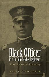 Black Officer in a Buffalo Soldier Regiment: The Military Career of Charles Young
