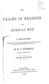 The Claims of Religion Upon Medical Men: A Discourse Delivered in the Tenth Presbyterian Church, Philadelphia, on Sunday Evening, Nov. 24, 1844