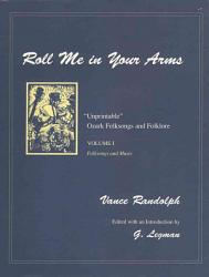 Unprintable Ozark Folksongs And Folklore Roll Me In Your Arms Book PDF