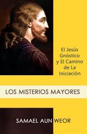 LOS MISTERIOS MAYORES: El Jesús Gnóstico y el Camino de la Iniciación