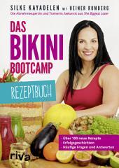Das Bikini-Bootcamp – Rezeptbuch: Über 100 neue Rezepte – Erfolgsgeschichten – häufige Fragen und Antworten