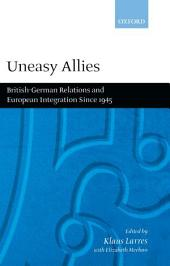 Uneasy Allies: British-German Relations and European Integration Since 1945