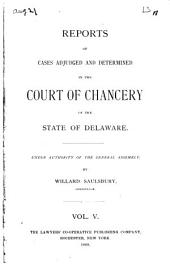 Reports of Cases Adjudged and Determined in the Court of Chancery, of the State of Delaware: Volume 5