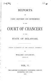 Reports of Cases Adjudged and Determined in the Court of Chancery of the State of Delaware: 1874-1886, Volume 5