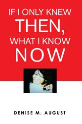 If I Only Knew Then  What I Know Now PDF