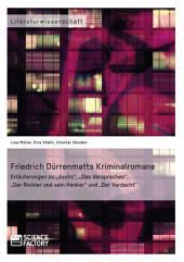 """Friedrich Dürrenmatts Kriminalromane: Erläuterungen zu """"Justiz"""", """"Das Versprechen"""", """"Der Richter und sein Henker"""" und """"Der Verdacht"""""""