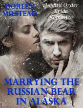 Marrying the Russian Bear In Alaska: A Mail Order Bride Romance