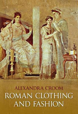 Roman Clothing and Fashion PDF