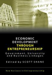 Economic Development Through Entrepreneurship: Government, University and Business Linkages
