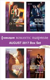 Harlequin Romantic Suspense August 2017 Box Set: Capturing a Colton\Cavanaugh Encounter\Detective Defender\Rescued by the Billionaire CEO