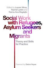 Social Work with Refugees, Asylum Seekers and Migrants