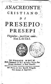 Anacreonte cristiano di Presepio Presepi virginibus, puerisque canto. Hor. 53. Od. 1