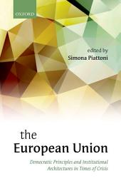 The European Union: Democratic Principles and Institutional Architectures in Times of Crisis