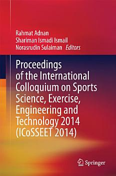 Proceedings of the International Colloquium on Sports Science  Exercise  Engineering and Technology 2014  ICoSSEET 2014  PDF