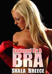 Seduced By A Bra : Lesbian Erotica: (Adults Only Erotica)