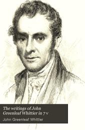 The Writings of John Greenleaf Whittier in 7 V: Volume 1