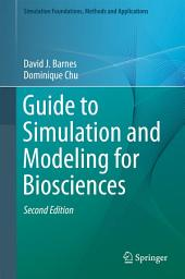 Guide to Simulation and Modeling for Biosciences: Edition 2