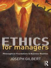 Ethics for Managers: Philosophical Foundations & Business Realities