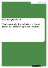 'Der kaukasische Kreidekreis' von Bertolt Brecht als Drama des epischen Theaters