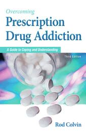 Overcoming Prescription Drug Addiction: A Guide to Coping and Understanding
