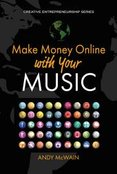 Make Money Online with Your Music: Leveraging Web 3.0, YouTube, Google, Amazon, Facebook, Apple, Pinterest, Udemy, and other platforms