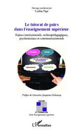 Le tutorat de pairs dans l'enseignement supérieur: Enjeux institutionnels, technopédagogiques, psychosociaux et communicationnels