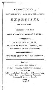Chronological, Biographical, and Miscellaneous Exercises ...: Designed for ... Young Ladies ...