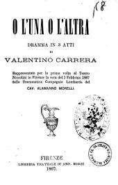 O l'una o l'altra dramma in 3 atti di Valentino Carrera