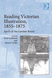Reading Victorian Illustration, 1855–1875: Spoils of the Lumber Room