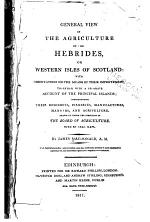 General View of the Agriculture of the Hebrides, Or Western Isles of Scotland
