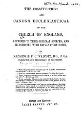The Constitutions and Canons Ecclesiastical of the Church of England: Referred to Their Original Sources, and Illustrated with Explanatory Notes