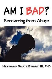 Am I Bad ?: Recovering from Abuse